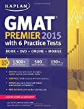 Kaplan GMAT Premier 2015 with 6 Practice Tests: Book + DVD + Online + Mobile (Kaplan Test Prep)