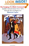 The Forging of a Black Community: Seattle's Central District from 1870 through the Civil Rights Era (Emil and Kathleen Sick Book Series in Western History and Biography)