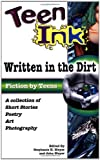 Teen Ink: Written in the Dirt: A Collection of Short Stories, Poetry, Art and Photography (Teen Ink Series) (0757300502) by Meyer, Stephanie H.