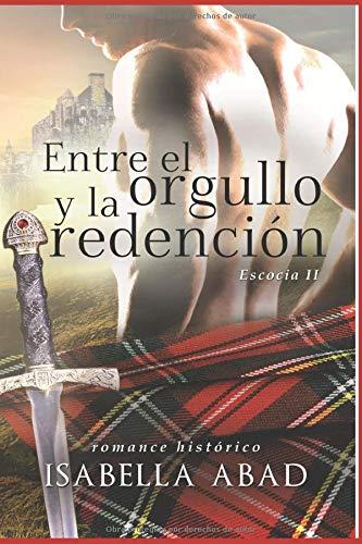 Entre el orgullo y la redención Escocia 2  [Abad, Isabella] (Tapa Blanda)