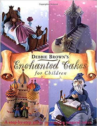 Enchanted Cakes for Children (Merehurst Cake Decorating) written by Debbie Brown