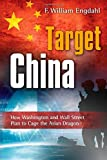 img - for By F William Engdahl Target: China: How Washington and Wall Street Plan to Cage the Asian Dragon (1st First Edition) [Paperback] book / textbook / text book
