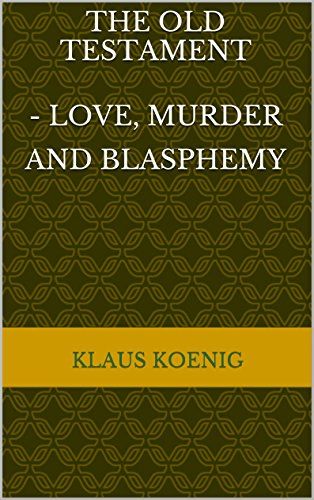 Book: The Old Testament - love, murder and blasphemy by Klaus Koenig
