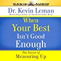 When Your Best Isn't Good Enough (       UNABRIDGED) by Kevin Leman Narrated by Chris Fabry