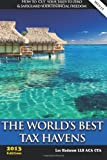 The Worlds Best Tax Havens: How to Cut Your Taxes to Zero & Safeguard Your Financial Freedom