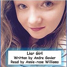 Liar Girl | Livre audio Auteur(s) : Andre Govier Narrateur(s) : Annie-rose Williams