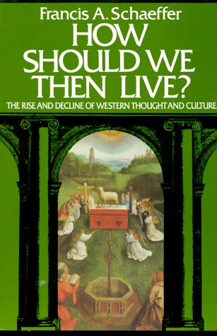 How Should We Then Live : The Rise and Decline of Western Thought and Culture, FRANCIS SCHAEFFER