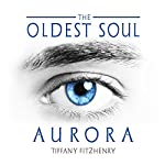 The Oldest Soul: Aurora, Book 2 | Tiffany FitzHenry