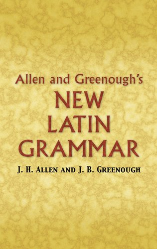 Allen and Greenough's New Latin Grammar (Dover Language...