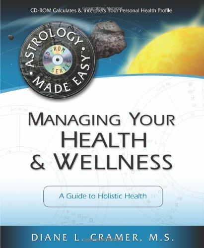 Managing Your Health & Wellness: A Guide To Holistic Health (Astrology Made Easy Series)