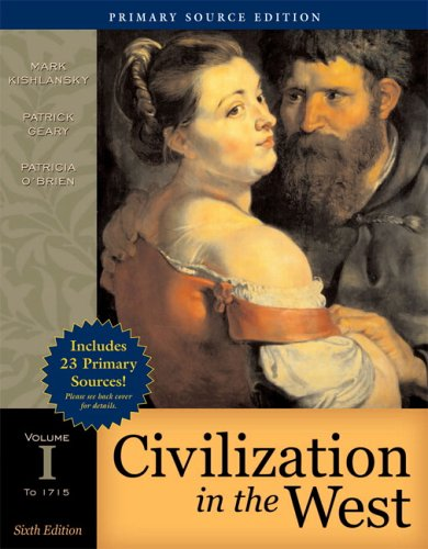 Civilization in the West, Volume I (to 1715), Primary Source Edition (Book Alone) (6th Edition) (MyHistoryLab Series)