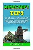 img - for Minecraft Tips: The Ultimate Minecraft Secrets Guide on How to Play Minecraft. Learn the Minecraft Cheats, Minecraft Monsters, Minecraft Houses, Minecraft Commands and Minecraft Castle book / textbook / text book