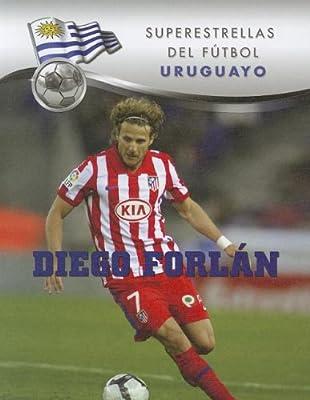 Diego Forlan (Superestrellas del Futbol: Uruguayo) (Spanish Edition)