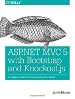 ASP.NET MVC 5 with Bootstrap and Knockout.js: Building Dynamic, Responsive Web Applications Front Cover