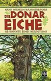 Die Donar-Eiche: Geschichte eines Heiligtums - Hans Wilhelm Hammerbacher
