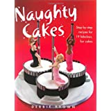 "Naughty Cakes: Step-By-Step Recipes for Fabulous, Fun Cakesvon ""Debbie Brown"""