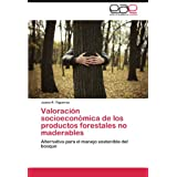 Valoraci N Socioecon Mica de Los Productos Forestales No Maderables: Alternativa para el manejo sostenible del...