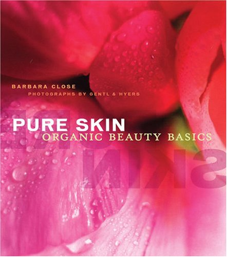 Pure Skin: Organic Beauty Basics, Barbara Close