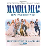 Mamma Mia! How Can I Resist You?: The Inside Story of Mamma Mia! and the Songs of ABBAby Judy Craymer