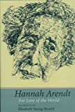 img - for Hannah Arendt: For Love of the World, Second Edition book / textbook / text book