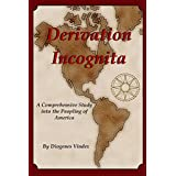 Derivation Incognita: A Comprehensive Study into the Peopling of America ~ Diogenes Vindex
