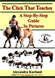 img - for The Click That Teaches: A Step-By-Step Guide in Pictures by Kurland, Alexandra (2003) Paperback book / textbook / text book