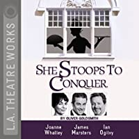 She Stoops to Conquer: Mistakes of the Night  by Oliver Goldsmith Narrated by Rosalind Ayres, Adam Godley, Julian Holloway, James Marsters, Ian Ogilvy, Joanne Whalley, Matthew Wolf
