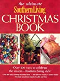 The Ultimate Southern Living Christmas Book: Over 400 Ways to Celebrate the Season - Southern Living Style