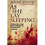 As She Lay Sleeping: A Shadowy Figure, a Brutal Murder, an Anonymous Tip, Will Justice Prevail? - A... by Mark Pryor