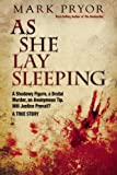 img - for As She Lay Sleeping: A Shadowy Figure, a Brutal Murder, an Anonymous Tip, Will Justice Prevail?   A True Story book / textbook / text book