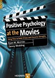 Positive Psychology At The Movies: Using Films to Build Virtues and Character Strengths