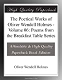 The Poetical Works of Oliver Wendell Holmes - Volume 06: Poems from the Breakfast Table Series