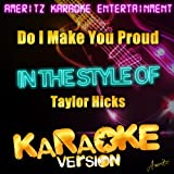 Do I Make You Proud (In the Style of Taylor Hicks) [Karaoke Version]