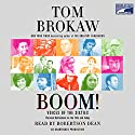 Boom!: Voices of the Sixties: Personal Reflections on the '60s and Today (       UNABRIDGED) by Tom Brokaw Narrated by Robertson Dean