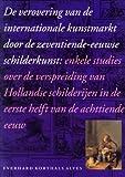 img - for De verovering van de internationale kunstmarkt door de zeventiende-eeuwse schilderkunst - enkele studies over de verspreiding van Hollandse schilderijen in de eerste helft van de achttiende eeuw book / textbook / text book
