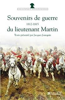 Souvenirs de guerre du lieutenant Martin : 1812-1815 par Jourquin