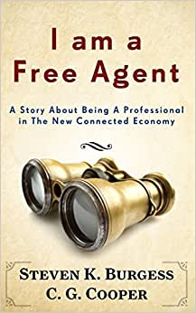 I Am A Free Agent: A Story About Being A Professional In The New Connected Economy (The Mentor Code)