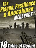 The Plague, Pestilence & Apocalypse MEGAPACK TM: 18 Tales of Doom