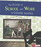 The Scoop on School and Work in Colonial America (Life in the American Colonies)