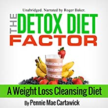 The Detox Diet Factor: A Weight Loss Cleansing Diet (       UNABRIDGED) by Pennie Mae Cartawick Narrated by Roger Baker
