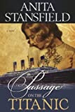 img - for By Anita Stansfield Passage on the Titanic (1st First Edition) [Paperback] book / textbook / text book