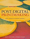 img - for Post-Digital Printmaking: CNC, Traditional and Hybrid Techniques by Paul Catanese, Angela Geary (2012) [Paperback] book / textbook / text book