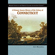 A Primary Source History of the Colony of Connecticut Audiobook by Anna Malaspina Narrated by Jay Snyder