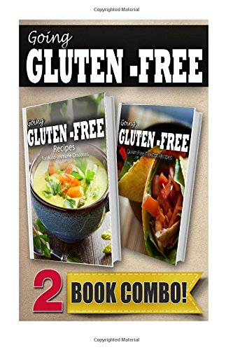 Recipes For Auto-Immune Diseases And Gluten-Free Mexican Recipes: 2 Book Combo (Going Gluten-Free )