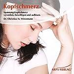 Kopfschmerz: Spannungskopfschmerz verstehen, bewältigen und auflösen | Christina Wiesemann