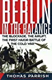 Berlin In The Balance: The Blockade, The Airlift, The First Major Battle Of The Cold War (0201258323) by Thomas Parrish