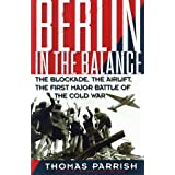 Berlin In The Balance: The Blockade, The Airlift, The First Major Battle Of The Cold War ~ Thomas Parrish