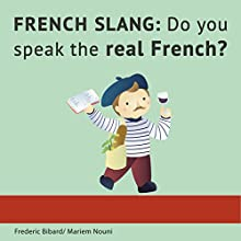 French Slang: Do You Speak the Real French? | Livre audio Auteur(s) : Frederic Bibard Narrateur(s) : Frederic Bibard, Mariem Nouni