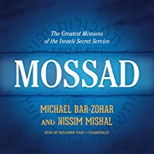 Mossad: The Greatest Missions of the Israeli Secret Service (       UNABRIDGED) by Michael Bar-Zohar, Nissim Mishal Narrated by Benjamin Isaac