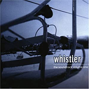 Whistler: the Soundtrack, Vol. 1
